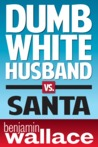 Dumb White Husband vs. Santa (A Short Story)