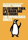I'll Go Home Then, It's Warm and Has Chairs. The Unpublished Emails.