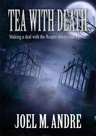 Tea with Death by Joel M. Andre
