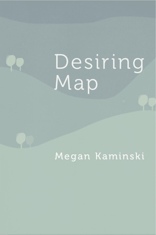 Desiring Map by Megan Kaminski