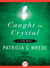 Caught in Crystal: A Lyra Novel (Lyra, #4)