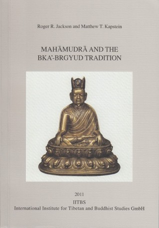 Mahāmudrā and the bKa´-brgyud Tradition [PIATS 2006: Proceedings of the Eleventh Seminar of the International Association for Tibetan Studies. Königswinter 2006]