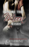 Before The Moon Rises by Catherine Bybee