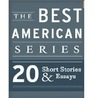 The Best American Series: 20 Short Stories and Essays