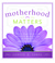 Motherhood Matters: Joyful Reminders of the Divinity, Reality, and Rewards of Motherhood