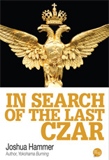 In Search of the Last Czar by Joshua Hammer