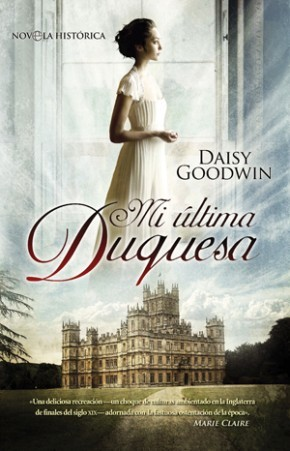 Mi última duquesa by Daisy Goodwin