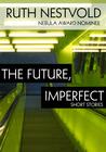 Future, Imperfect: Six Dystopian Short Stories
