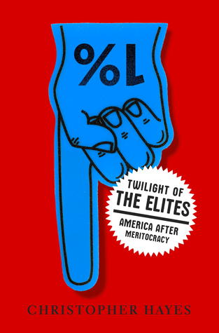 Twilight of the Elites by Christopher L. Hayes
