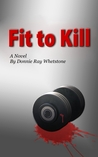 Fit to Kill by Donnie Ray Whetstone