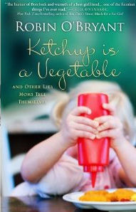 Ketchup is a Vegetable by Robin O'Bryant