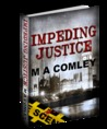 Impeding Justice by M.A. Comley