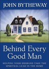 Behind Every Good Man: [Helping Your Husband Take Spiritual Lead at Home] Helping Your Husband Take the Spiritual Lead in the Home