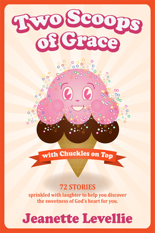 Two Scoops of Grace with Chuckles on Top by Jeanette Levellie