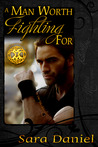 A Man Worth Fighting For by Sara  Daniel