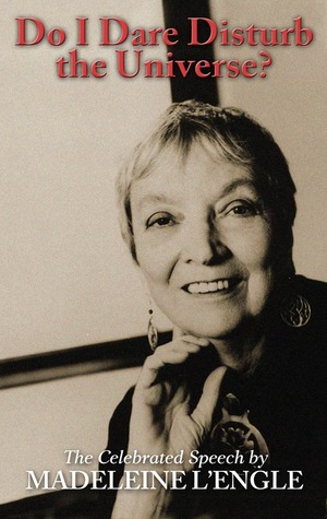 Do I Dare Disturb the Universe? by Madeleine L'Engle