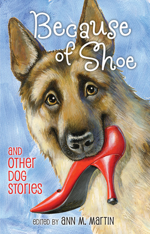 Because of Shoe and Other Dog Stories by Ann M. Martin