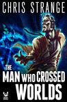 The Man Who Crossed Worlds by Chris Strange