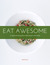 "Eat Awesome ""A regular person's guide to plant-based, whole foods"""