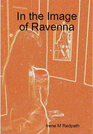 In the Image of Ravenna by Irene M. Redpath