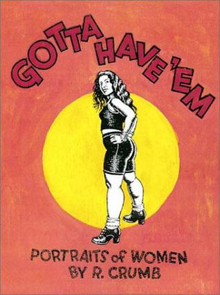 Gotta Have 'em by Robert Crumb