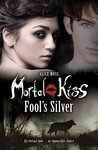 Fool's Silver (Mortal Kiss, #2)