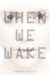 When We Wake (When We Wake,...