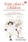 Totto-chan's Children: A Goodwill Journey to the Children of the World  (Anak-Anak Totto-chan: Perjalanan Kemanusiaan untuk Anak-Anak Dunia)