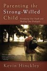 Parenting the Strong-Willed Child: Fortifying Our Youth and Healing Our Prodigals