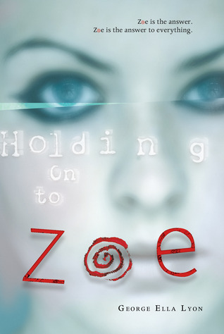 Holding on to Zoe by George Ella Lyon