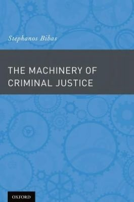 The Machinery of Criminal Justice by Stephanos Bibas