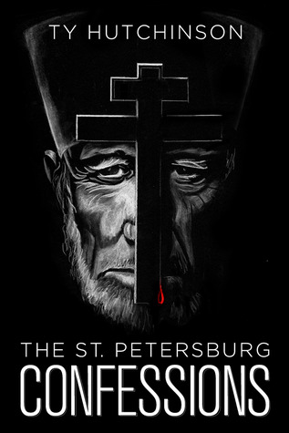 The St. Petersburg Confessions by Ty Hutchinson