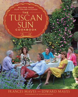 The Tuscan Sun Cookbook by Frances Mayes