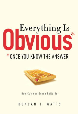 Everything is Obvious: Once You Know the Answer by Duncan J. Watts