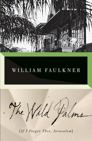 The Wild Palms [If I Forget Thee, Jerusalem] by William Faulkner