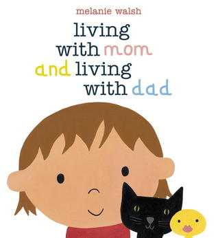 Living with Mom and Living with Dad by Melanie Walsh
