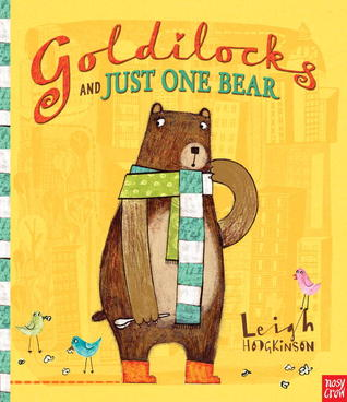Goldilocks and Just One Bear by Leigh Hodgkinson