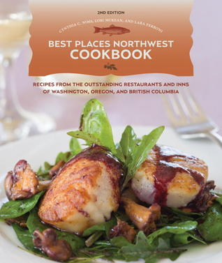 Best Places Northwest Cookbook, 2nd Edition: Recipes from the Outstanding Restraurants and Inns of Washington, Oregon, and British Columbia