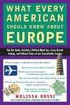 What Every American Should Know About Europe: The Hot Spots, Hotshots, Political Muck-ups, Cross-Border Sniping, and CulturalChaos of Our Transatlantic Cousins