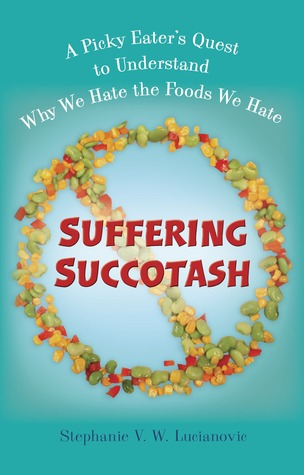 Suffering Succotash: A Picky Eater's Quest to Understand Why We Hate the Foods We Hate