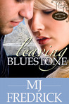Leaving Bluestone by M.J. Fredrick