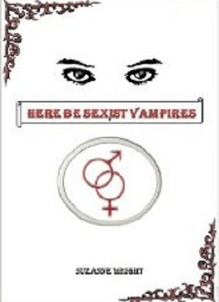 Here Be Sexist Vampires (Deep In Your Veins, #1)