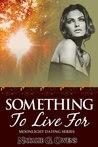 Something to Live For (Moonlight Dating, #1)