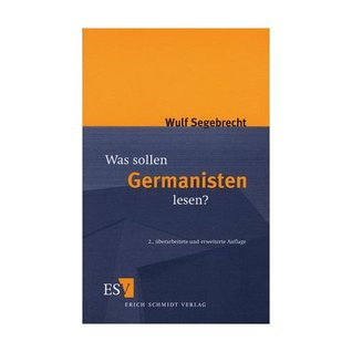 Was sollen Germanisten lesen? by Wulf Segebrecht