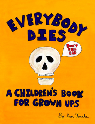 Everybody Dies: A Children's Book for Grown Ups