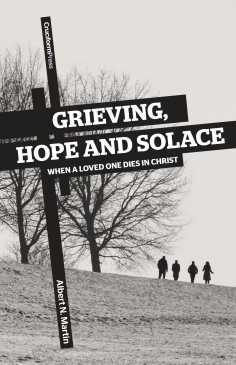 Grieving, Hope and Solace by Albert N. Martin
