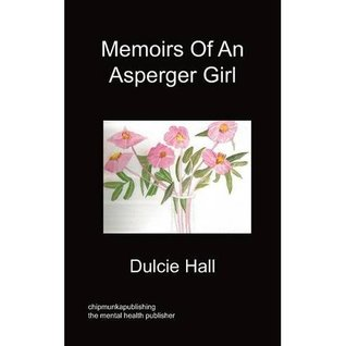 Memoirs Of An Asperger Girl by Dulcie Hall