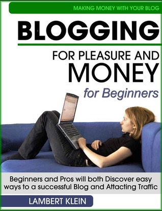Blogging for Pleasure and Money by Lambert Klein