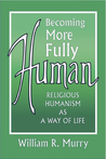 Becoming More Fully Human by William R. Murry