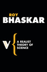 A Realist Theory Of Science by Roy Bhaskar